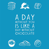 A Day with out you is like a day without chocolate Greeting Card