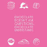 Chocolate doesn't ask questions chocolate understands Greeting Card