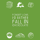 Forget love I'd rather fall in chocolate Greeting Card