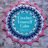 Crochet Yourself Calm Pattern Book - Maggie's Crochet