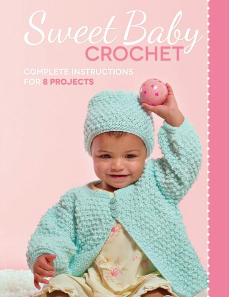 Sweet Baby Crochet: Complete Instructions for 8 Projects - Book