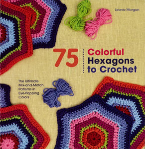 75 Colorful Hexagons to Crochet: The Ultimate Mix-and-Match Patterns in Eye-Popping Colors - Book - Maggie's Crochet