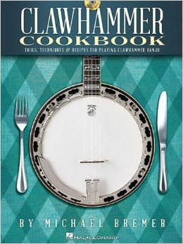 Clawhammer Cookbook: Tools, Techniques & Recipes for Playing Clawhammer Banjo (Book and CD)