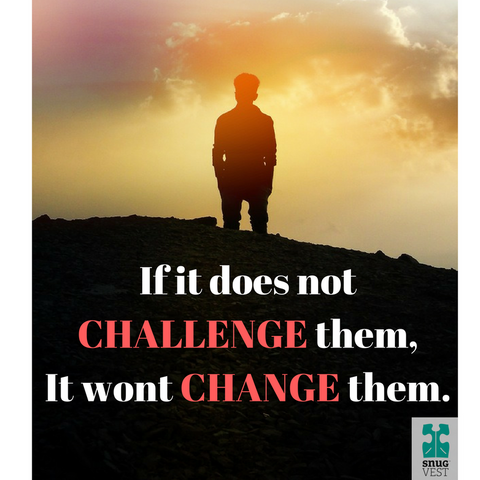 If it does not challenge them, it wont change them