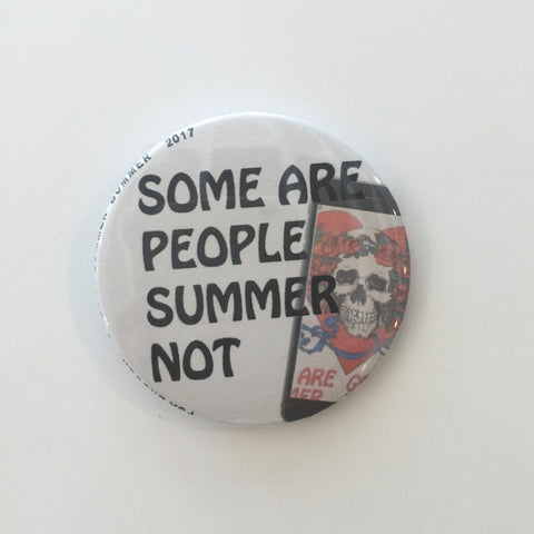 """SOME ARE PEOPLE, SUMMER NOT"" Pin"