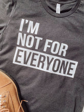 Load image into Gallery viewer, I'm Not For Everyone Tee