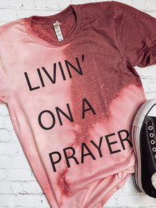 Livin' on a Prayer Bleached Tee