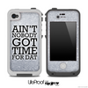 Aint Nobody Got Time For Dat Black Silver Print Skin for the iPhone 5 or 4/4s LifeProof Case