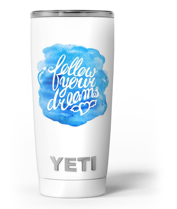 Blue_WaterColor_Follow_Your_Dreams_-_Yeti_Rambler_Skin_Kit_-_20oz_-_V3.jpg