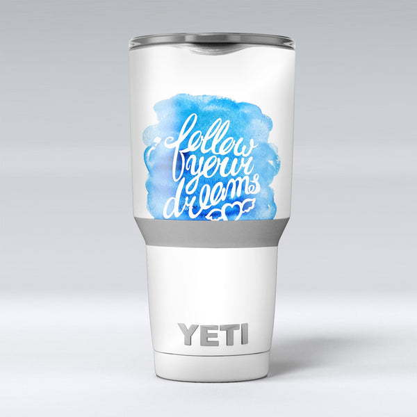 Blue_WaterColor_Follow_Your_Dreams_-_Yeti_Rambler_Skin_Kit_-_30oz_-_V1.jpg