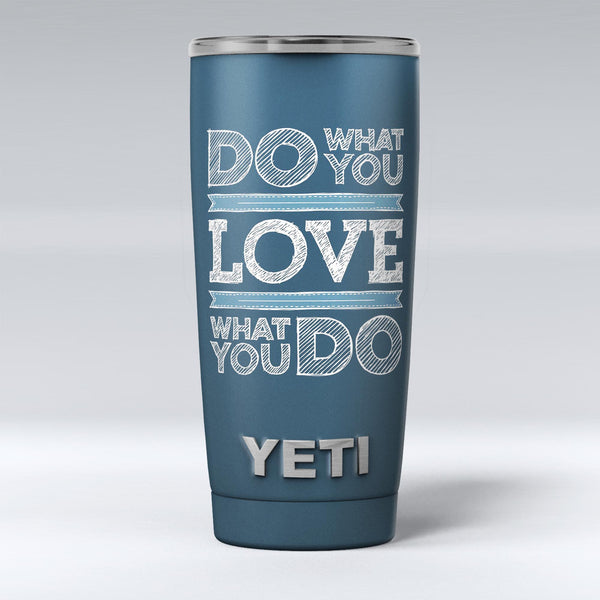 Do_What_You_Love_What_You_Do_-_Yeti_Rambler_Skin_Kit_-_20oz_-_V1.jpg