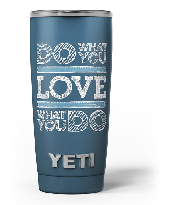 Do_What_You_Love_What_You_Do_-_Yeti_Rambler_Skin_Kit_-_20oz_-_V3.jpg