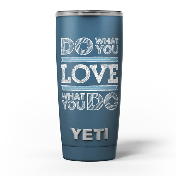 Do_What_You_Love_What_You_Do_-_Yeti_Rambler_Skin_Kit_-_20oz_-_V5.jpg