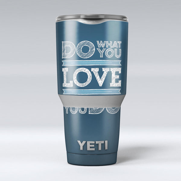 Do_What_You_Love_What_You_Do_-_Yeti_Rambler_Skin_Kit_-_30oz_-_V1.jpg