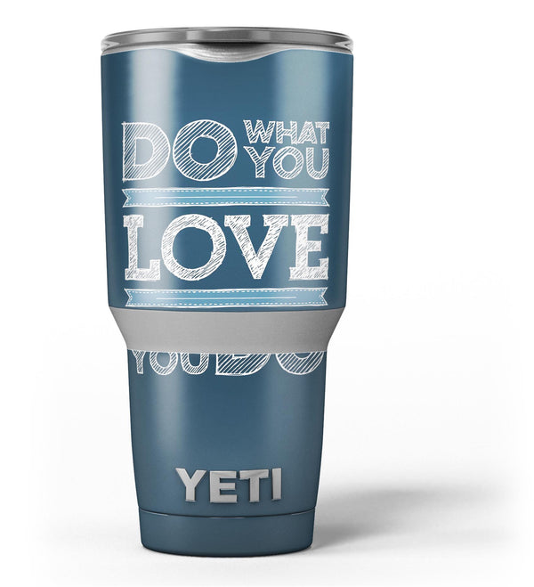 Do_What_You_Love_What_You_Do_-_Yeti_Rambler_Skin_Kit_-_30oz_-_V3.jpg