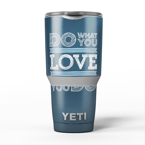 Do_What_You_Love_What_You_Do_-_Yeti_Rambler_Skin_Kit_-_30oz_-_V5.jpg