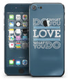 Do_What_You_Love_What_You_Do_-_iPhone_7_-_FullBody_4PC_v2.jpg