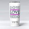 Do_What_You_Love_What_You_Do_Pink_V2_-_Yeti_Rambler_Skin_Kit_-_20oz_-_V1.jpg