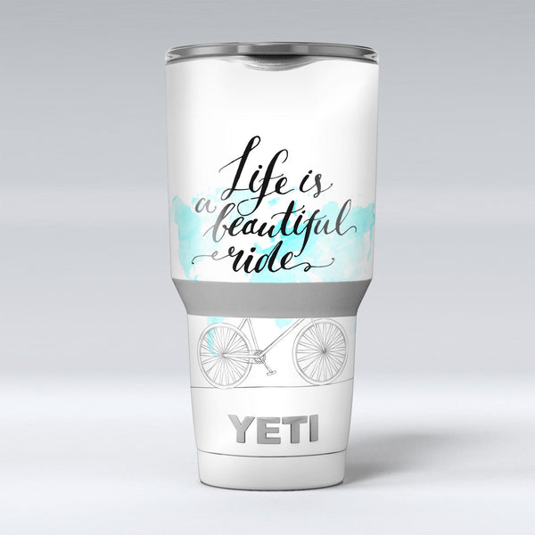Life_is_a_Beautiful_Ride_v2_-_Yeti_Rambler_Skin_Kit_-_30oz_-_V1.jpg