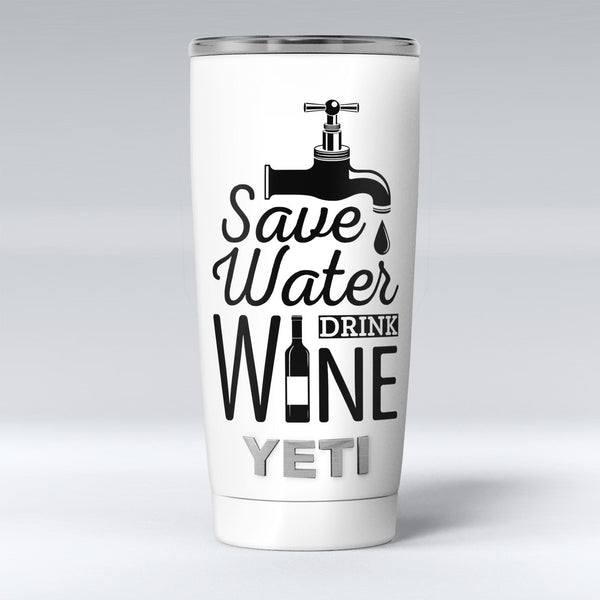 Save_Water_Drink_Wine_-_Yeti_Rambler_Skin_Kit_-_20oz_-_V1.jpg