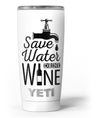 Save_Water_Drink_Wine_-_Yeti_Rambler_Skin_Kit_-_20oz_-_V3.jpg