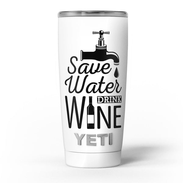 Save_Water_Drink_Wine_-_Yeti_Rambler_Skin_Kit_-_20oz_-_V5.jpg