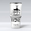 Save_Water_Drink_Wine_-_Yeti_Rambler_Skin_Kit_-_30oz_-_V1.jpg