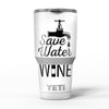 Save_Water_Drink_Wine_-_Yeti_Rambler_Skin_Kit_-_30oz_-_V5.jpg