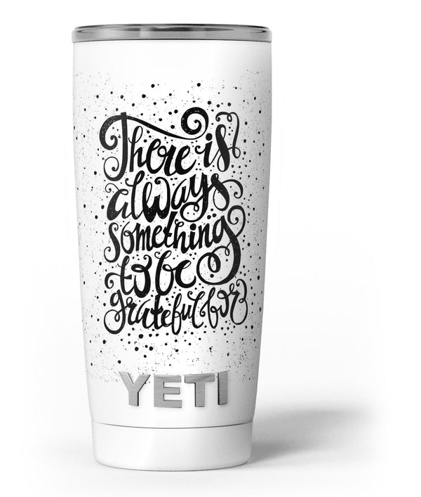There_Is_Always_Something_To_Be_GrateFul_For_-_Yeti_Rambler_Skin_Kit_-_20oz_-_V3.jpg