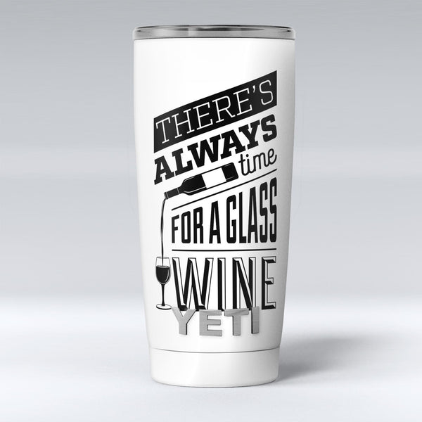 Theres_Always_Time_For_A_Glass_Of_Wine_-_Yeti_Rambler_Skin_Kit_-_20oz_-_V1.jpg
