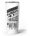 Theres_Always_Time_For_A_Glass_Of_Wine_-_Yeti_Rambler_Skin_Kit_-_20oz_-_V3.jpg