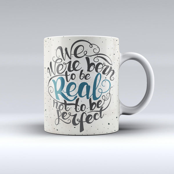 The-We-Were-Born-to-be-Real-ink-fuzed-Ceramic-Coffee-Mug