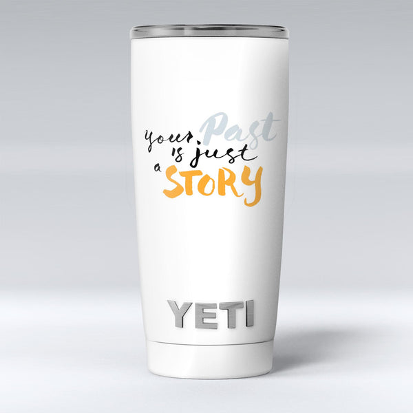 Your_Past_is_just_a_Story_-_Yeti_Rambler_Skin_Kit_-_20oz_-_V1.jpg