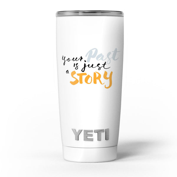 Your_Past_is_just_a_Story_-_Yeti_Rambler_Skin_Kit_-_20oz_-_V5.jpg