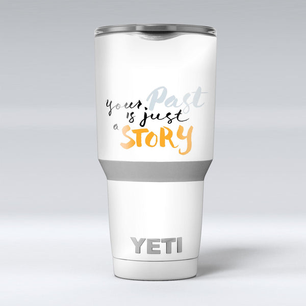 Your_Past_is_just_a_Story_-_Yeti_Rambler_Skin_Kit_-_30oz_-_V1.jpg
