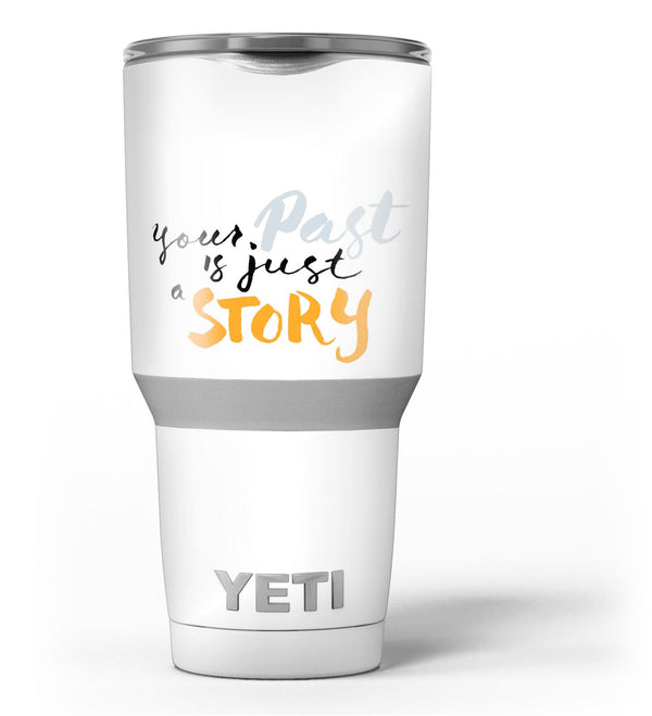 Your_Past_is_just_a_Story_-_Yeti_Rambler_Skin_Kit_-_30oz_-_V3.jpg