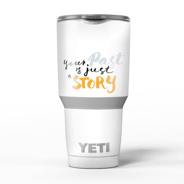 Your_Past_is_just_a_Story_-_Yeti_Rambler_Skin_Kit_-_30oz_-_V5.jpg