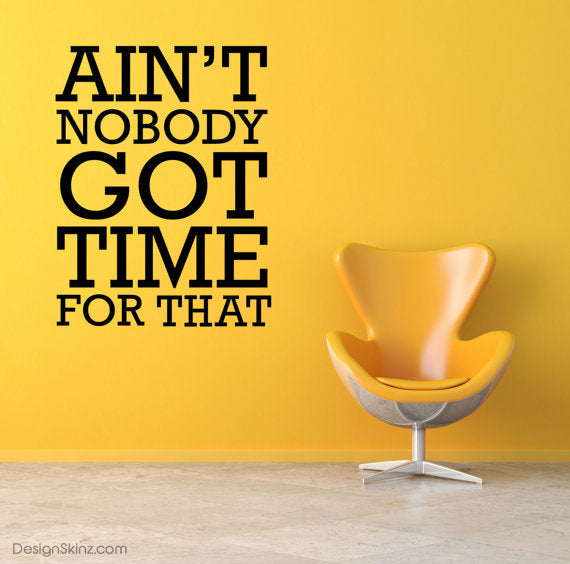 Aint Nobody Got Time For Dat Wall Decal