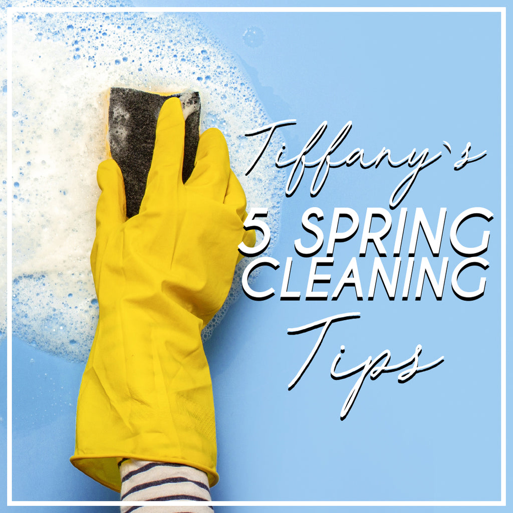 Tiff's 5 Spring Cleaning Tips