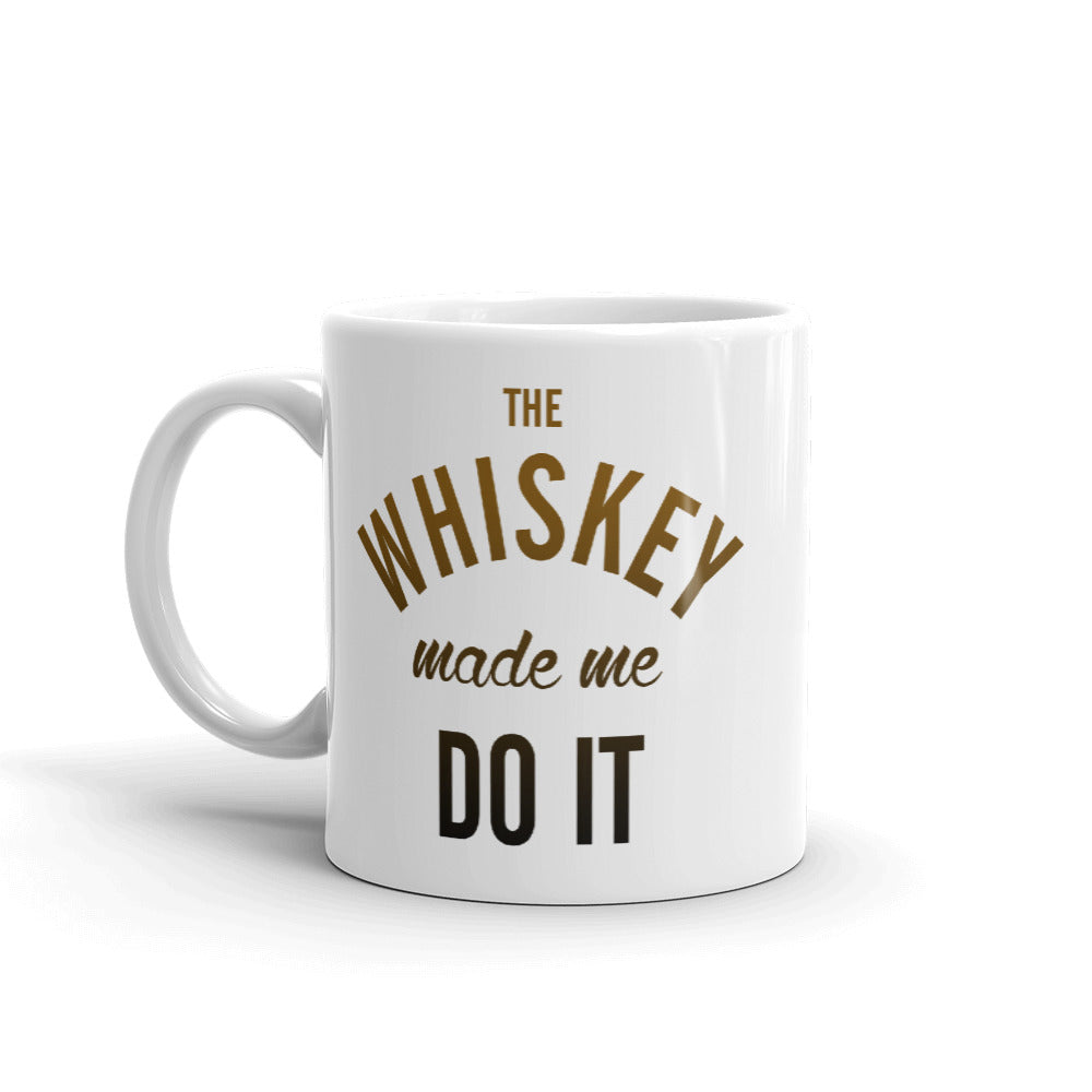 The Whiskey Made Me Do It Mug