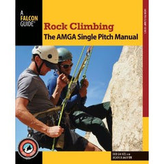 Rock Climbing: The AMGA Single Pitch Instructor Manual