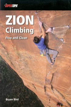 Zion Climbing: Free and Clean by Bryan Bird