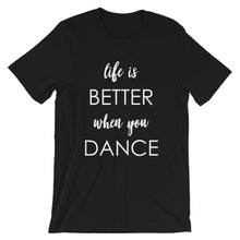 Load image into Gallery viewer, Life Is Better When You Dance T-Shirt