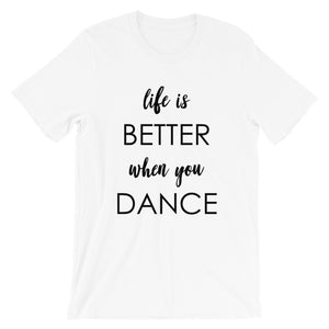 Life Is Better When You Dance T-Shirt