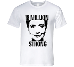 Hillary Clinton 18 million strong shirt