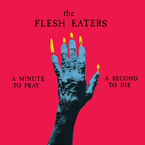 The Flesh Eaters - A Minute To Pray A Second To Die LP
