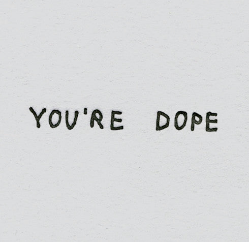 I THINK YOU'RE DOPE