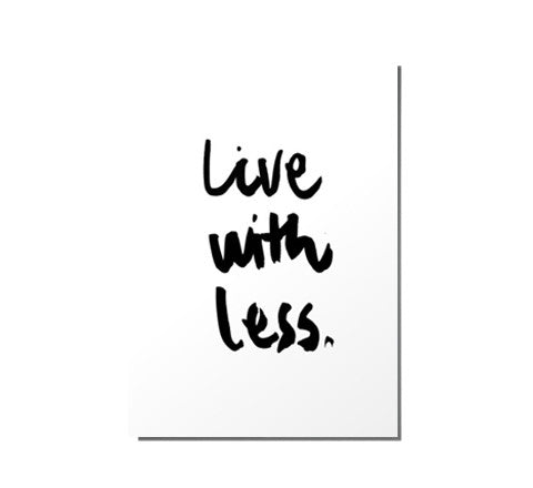 live with less / art print - RK Design - The Minimalist Store