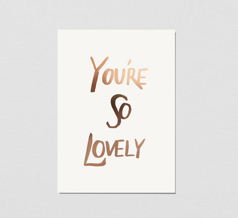 you're so lovely / limited edition print