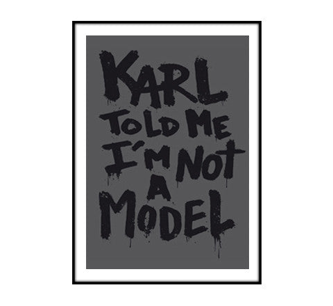 Karl told me i'm not a model / art print